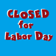 We will be closed Monday, September 7, for Labor Day.